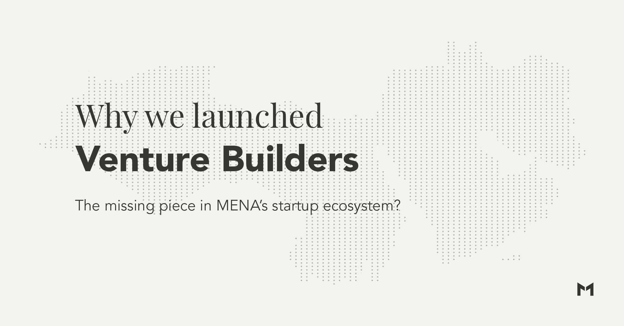 Why we launched venture builders in MENA